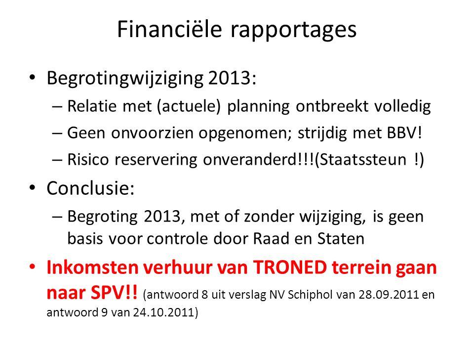 Financiële rapportages Begrotingwijziging 2013: – Relatie met (actuele) planning ontbreekt volledig – Geen onvoorzien opgenomen; strijdig met BBV.