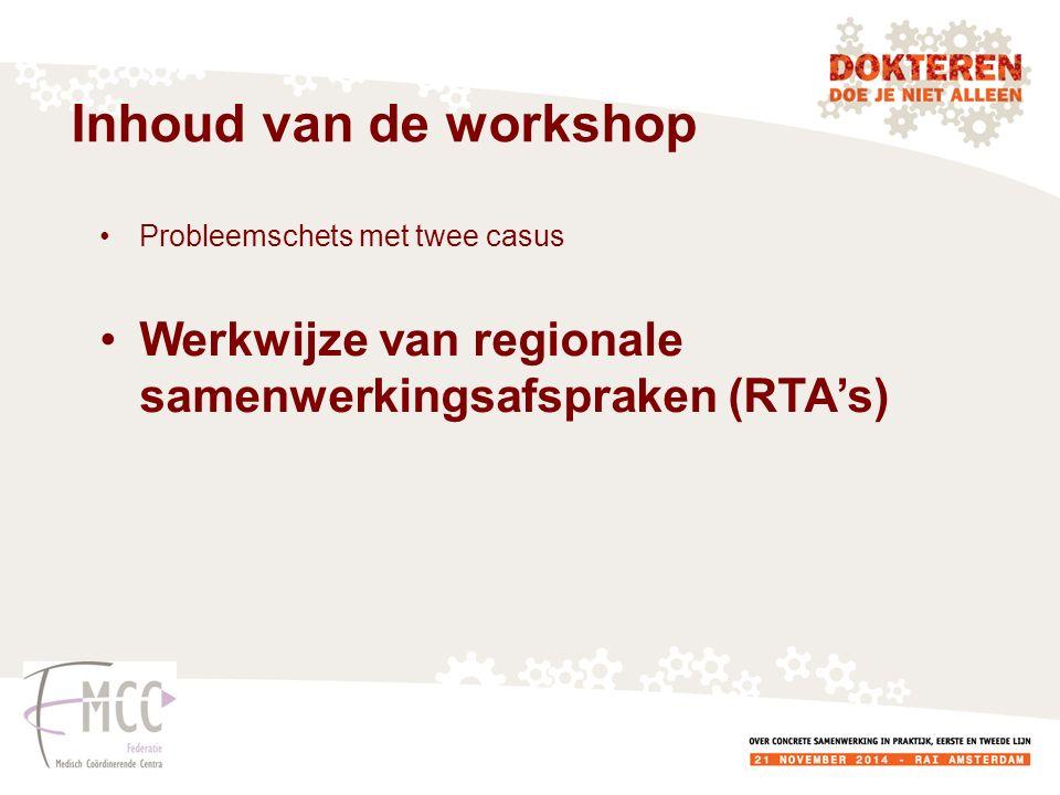 Inhoud van de workshop Probleemschets met twee casus Werkwijze van regionale samenwerkingsafspraken (RTA's)