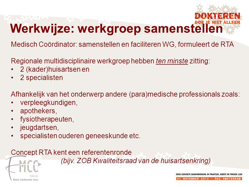 Medisch Coördinator: samenstellen en faciliteren WG, formuleert de RTA Regionale multidisciplinaire werkgroep hebben ten minste zitting: 2 (kader)huis