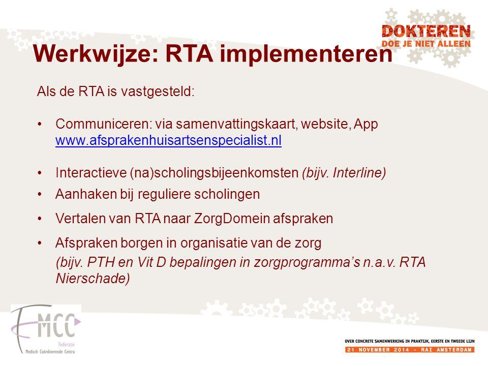 Als de RTA is vastgesteld: Communiceren: via samenvattingskaart, website, App www.afsprakenhuisartsenspecialist.nl Interactieve (na)scholingsbijeenkomsten (bijv.