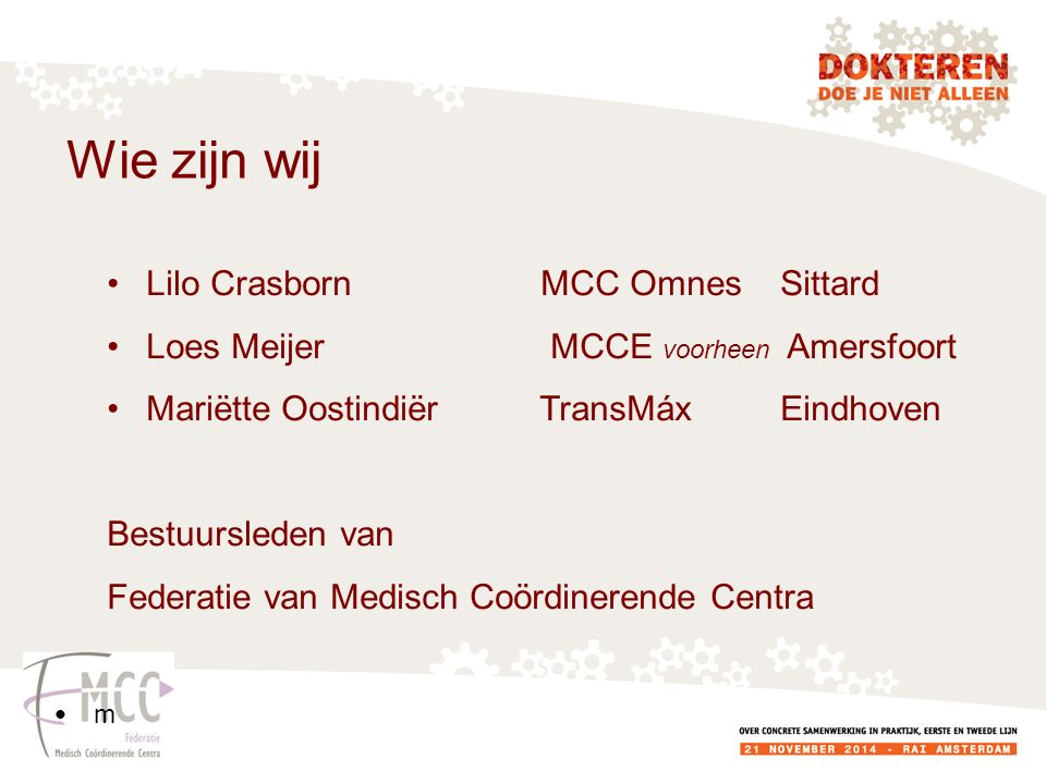 Wie zijn wij Lilo Crasborn MCC Omnes Sittard Loes Meijer MCCE voorheen Amersfoort Mariëtte Oostindiër TransMáx Eindhoven Bestuursleden van Federatie van Medisch Coördinerende Centra m