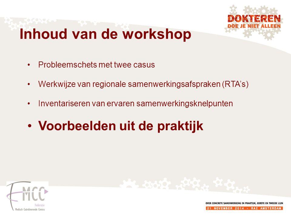 Inhoud van de workshop Probleemschets met twee casus Werkwijze van regionale samenwerkingsafspraken (RTA's) Inventariseren van ervaren samenwerkingsknelpunten Voorbeelden uit de praktijk