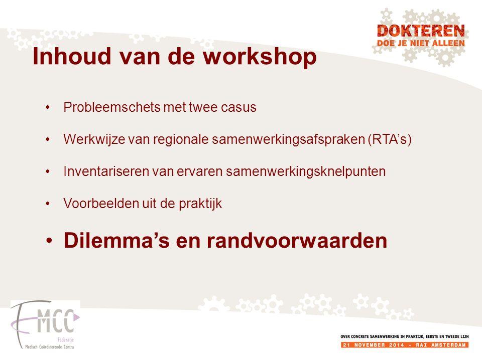 Inhoud van de workshop Probleemschets met twee casus Werkwijze van regionale samenwerkingsafspraken (RTA's) Inventariseren van ervaren samenwerkingsknelpunten Voorbeelden uit de praktijk Dilemma's en randvoorwaarden