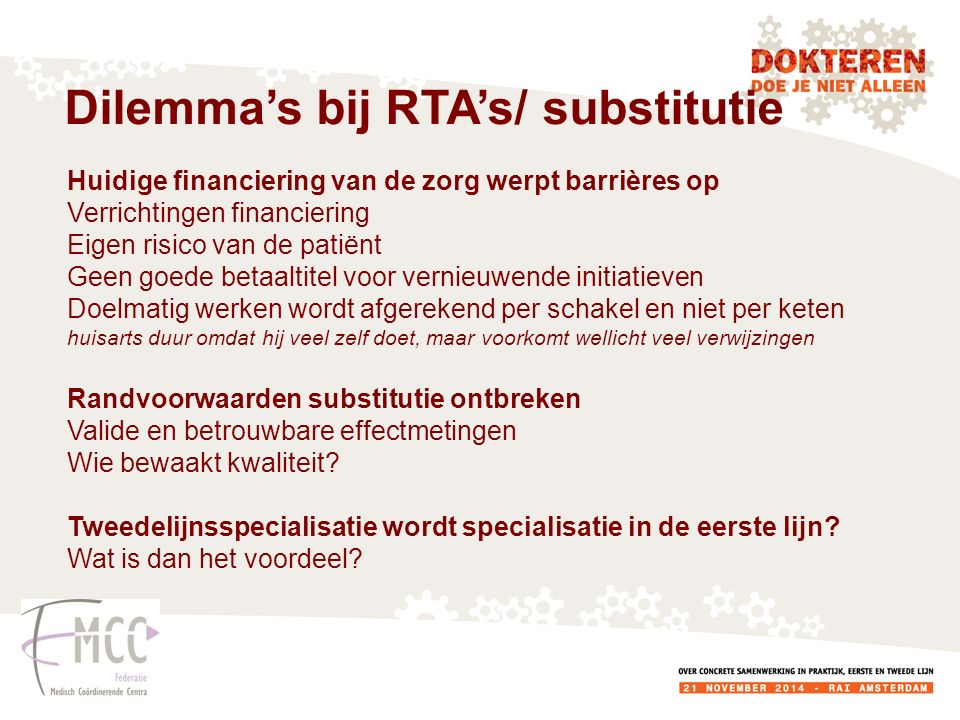 Huidige financiering van de zorg werpt barrières op Verrichtingen financiering Eigen risico van de patiënt Geen goede betaaltitel voor vernieuwende in