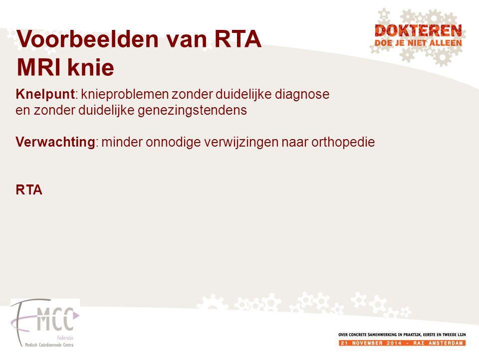 Knelpunt: knieproblemen zonder duidelijke diagnose en zonder duidelijke genezingstendens Verwachting: minder onnodige verwijzingen naar orthopedie RTA Voorbeelden van RTA MRI knie