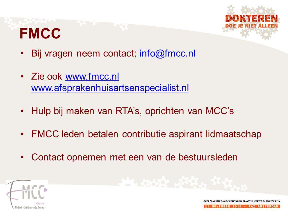 FMCC Bij vragen neem contact; info@fmcc.nl Zie ook www.fmcc.nl www.afsprakenhuisartsenspecialist.nlwww.fmcc.nl www.afsprakenhuisartsenspecialist.nl Hulp bij maken van RTA's, oprichten van MCC's FMCC leden betalen contributie aspirant lidmaatschap Contact opnemen met een van de bestuursleden
