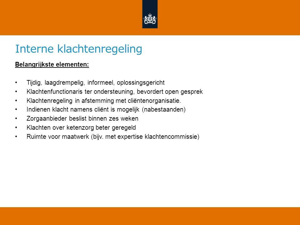 Buitengerechtelijke vorm van geschilbeslechting, een extra keuzemogelijkheid voor de cliënt (naast procedure bij een rechter) Belangrijkste elementen: Biedt uitkomst, in tweede aanleg Verplichte aansluiting geschilleninstantie Bindende uitspraken binnen uiterlijk zes maanden Toekennen van schadevergoeding (in ieder geval € 25.000) Openbaarmaking uitspraken, niet tot personen te herleiden Erkenning door minister van VWS (uitvoering door CIBG) Basiseisen voor erkenning in Uitvoeringsregeling Wkkgz: ruimte voor maatwerk Geschilleninstantie