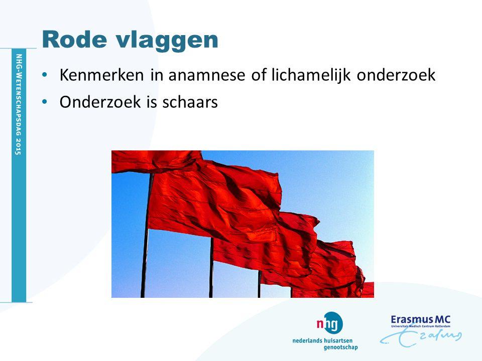 Rode vlaggen Kenmerken in anamnese of lichamelijk onderzoek Onderzoek is schaars