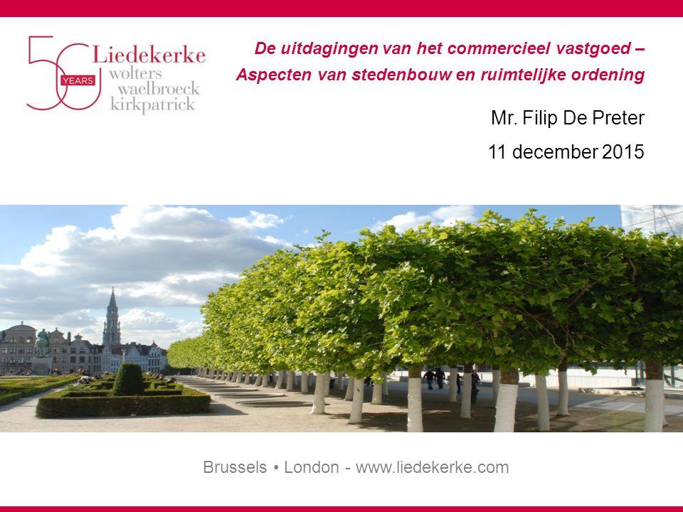 Brussels London - www.liedekerke.com De uitdagingen van het commercieel vastgoed – Aspecten van stedenbouw en ruimtelijke ordening Mr.