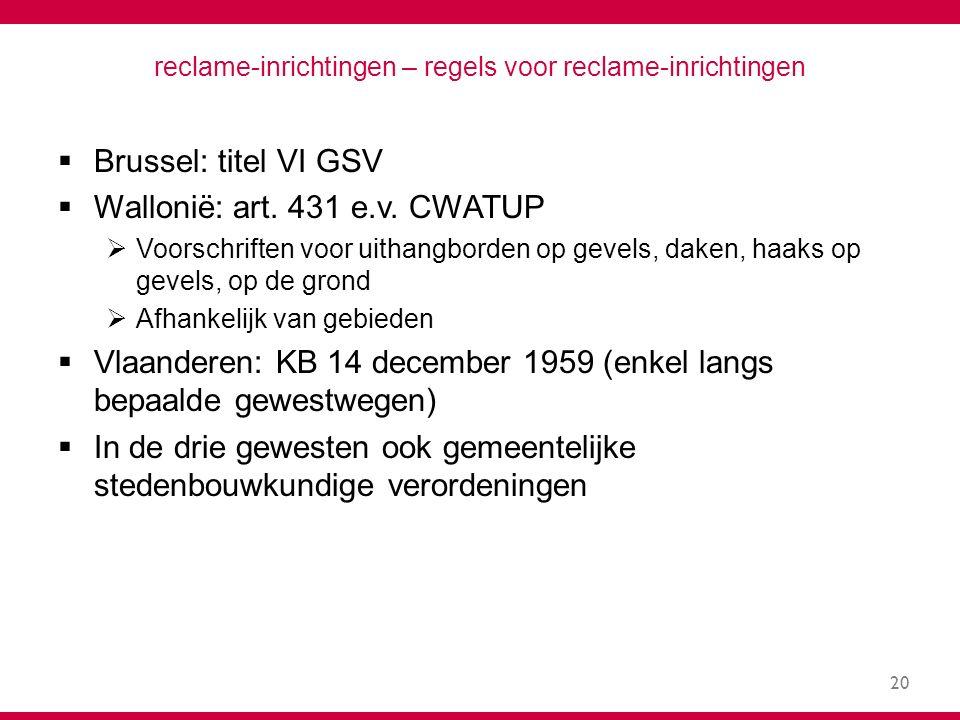 20 reclame-inrichtingen – regels voor reclame-inrichtingen  Brussel: titel VI GSV  Wallonië: art.