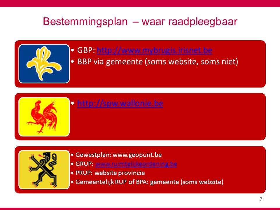 7 Bestemmingsplan – waar raadpleegbaar GBP: http://www.mybrugis.irisnet.behttp://www.mybrugis.irisnet.be BBP via gemeente (soms website, soms niet) http://spw.wallonie.be Gewestplan: www.geopunt.be GRUP: www.ruimtelijkeordening.bewww.ruimtelijkeordening.be PRUP: website provincie Gemeentelijk RUP of BPA: gemeente (soms website)