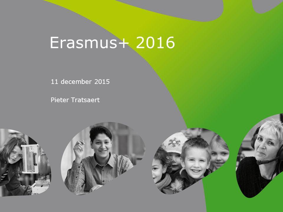 Erasmus+ 2016 11 december 2015 Pieter Tratsaert