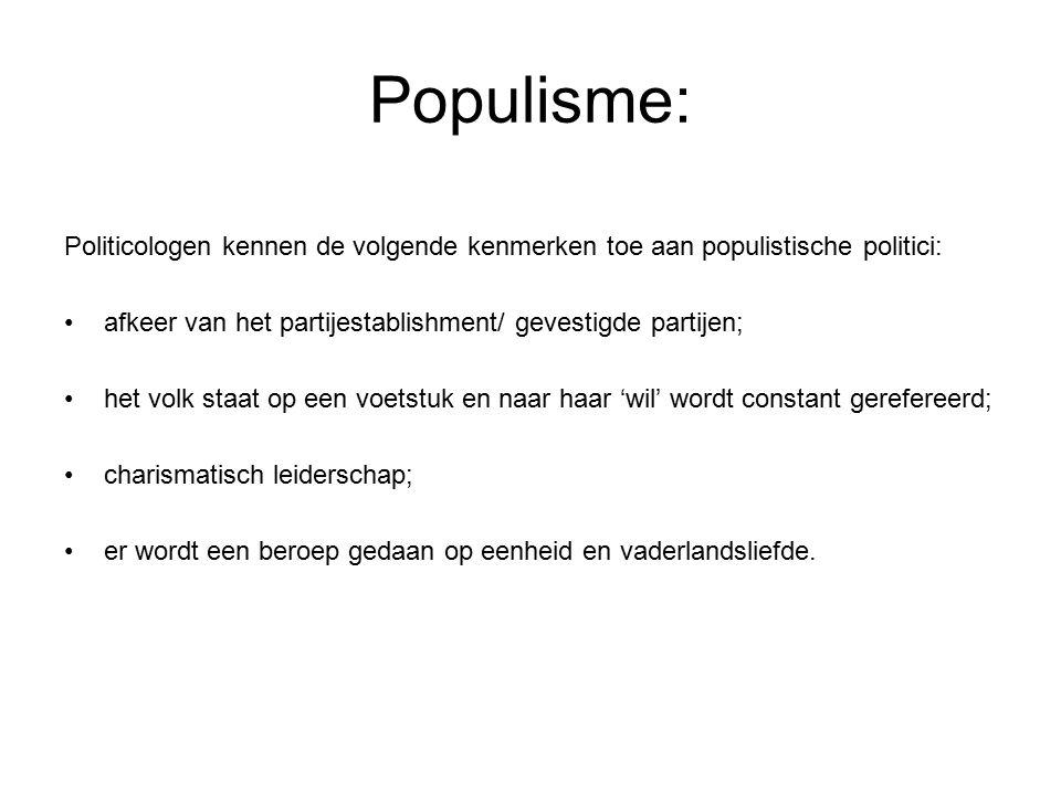 Populisme: Politicologen kennen de volgende kenmerken toe aan populistische politici: afkeer van het partijestablishment/ gevestigde partijen; het vol