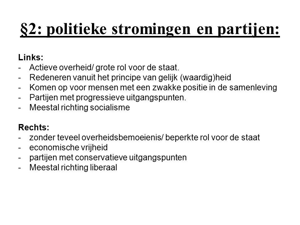 §2: politieke stromingen en partijen: Links: -Actieve overheid/ grote rol voor de staat. -Redeneren vanuit het principe van gelijk (waardig)heid -Kome