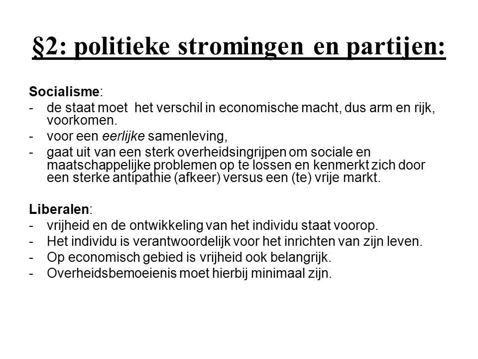 §2: politieke stromingen en partijen: Socialisme: -de staat moet het verschil in economische macht, dus arm en rijk, voorkomen. -voor een eerlijke sam