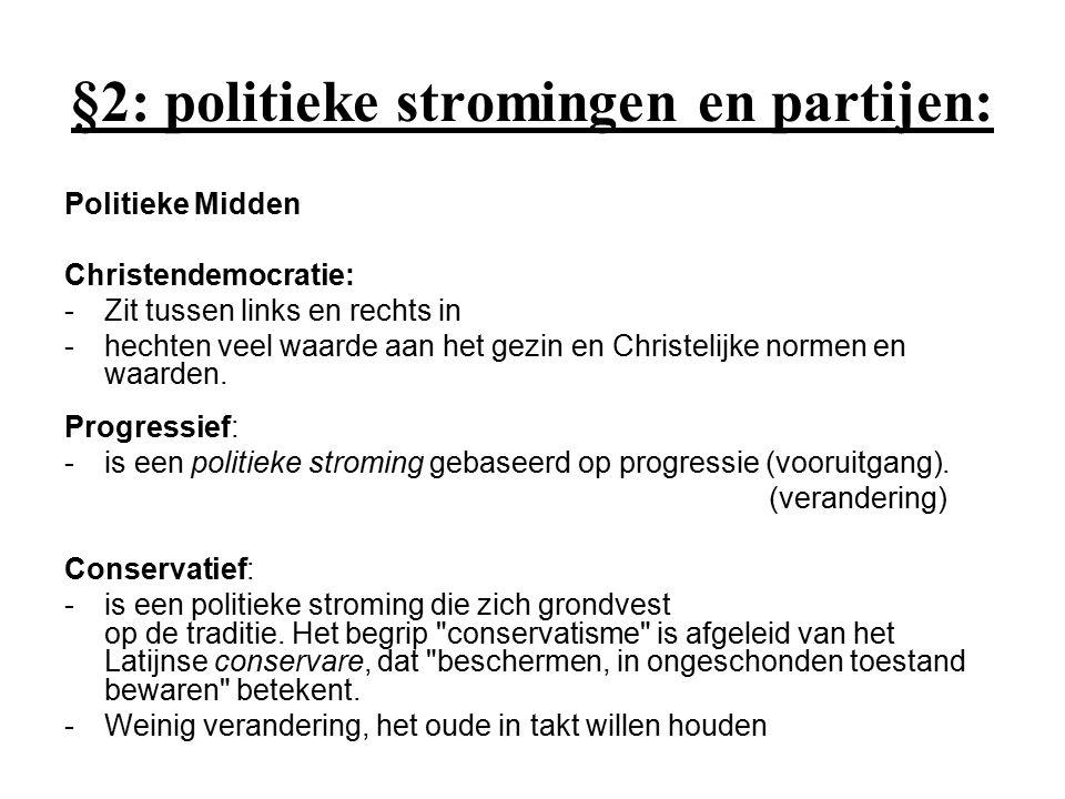 §2: politieke stromingen en partijen: Politieke Midden Christendemocratie: -Zit tussen links en rechts in -hechten veel waarde aan het gezin en Christ