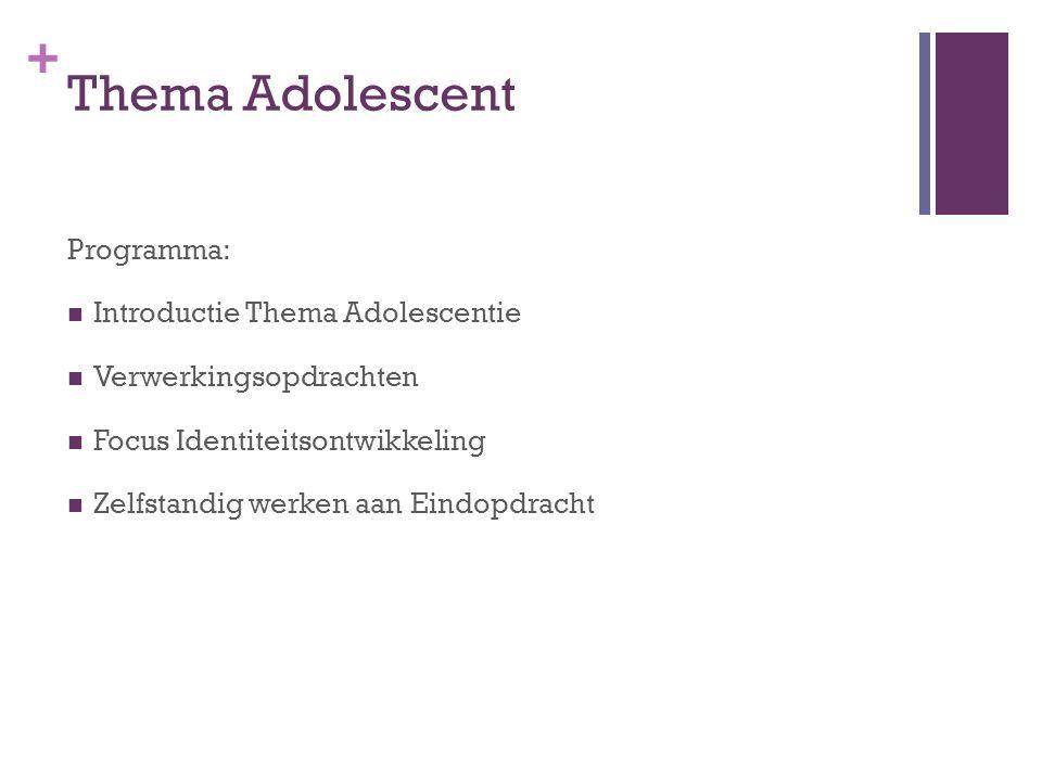 + Thema Adolescent Programma: Introductie Thema Adolescentie Verwerkingsopdrachten Focus Identiteitsontwikkeling Zelfstandig werken aan Eindopdracht