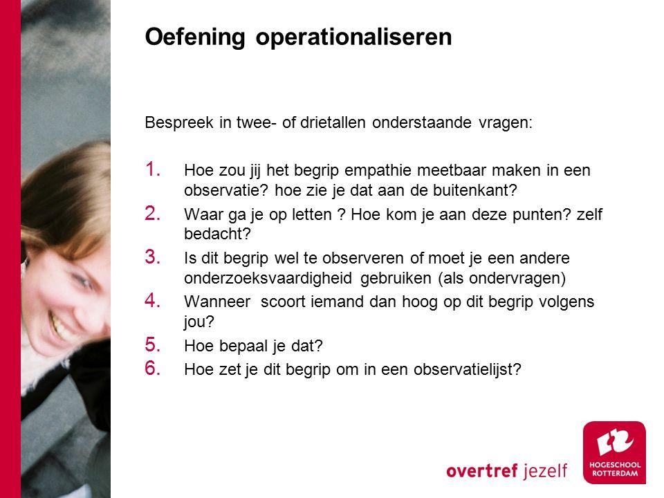 Oefening operationaliseren Bespreek in twee- of drietallen onderstaande vragen: 1.