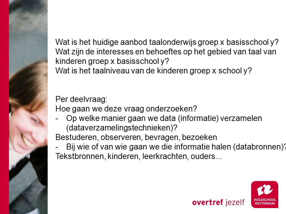 Wat is het huidige aanbod taalonderwijs groep x basisschool y? Wat zijn de interesses en behoeftes op het gebied van taal van kinderen groep x basissc