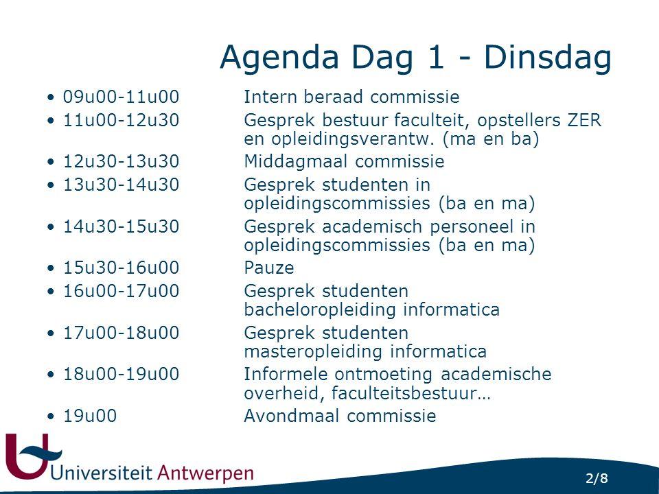 2/8 Agenda Dag 1 - Dinsdag 09u00-11u00Intern beraad commissie 11u00-12u30Gesprek bestuur faculteit, opstellers ZER en opleidingsverantw.