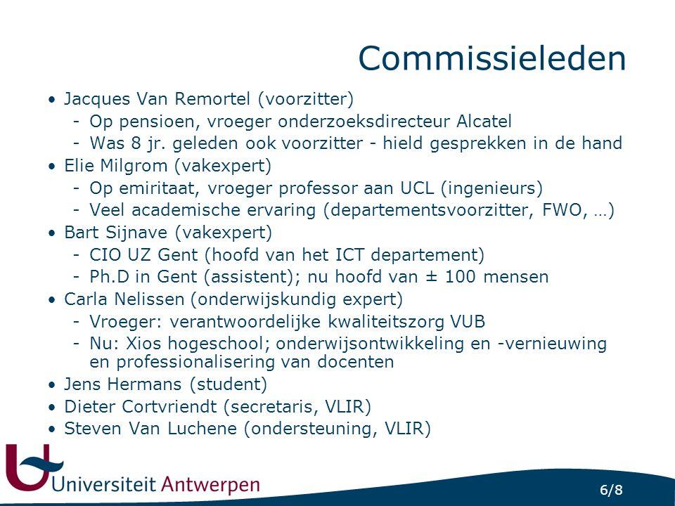 6/8 Commissieleden Jacques Van Remortel (voorzitter) -Op pensioen, vroeger onderzoeksdirecteur Alcatel -Was 8 jr.