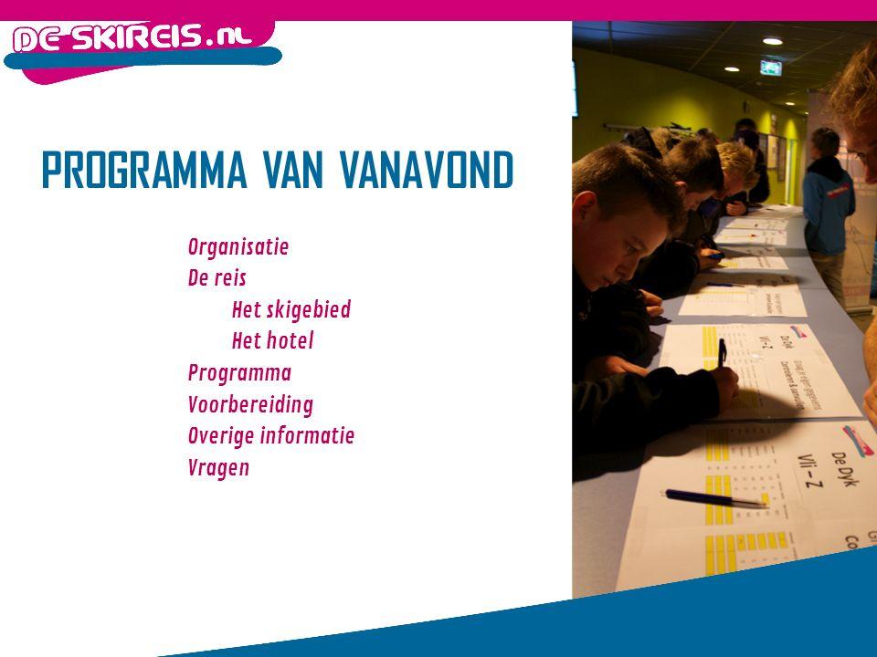 PROGRAMMA VAN VANAVOND Organisatie De reis Het skigebied Het hotel Programma Voorbereiding Overige informatie Vragen