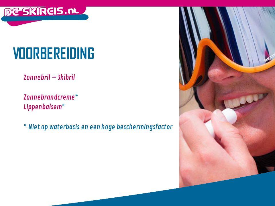 VOORBEREIDING Zonnebril – Skibril Zonnebrandcreme* Lippenbalsem* * Niet op waterbasis en een hoge beschermingsfactor