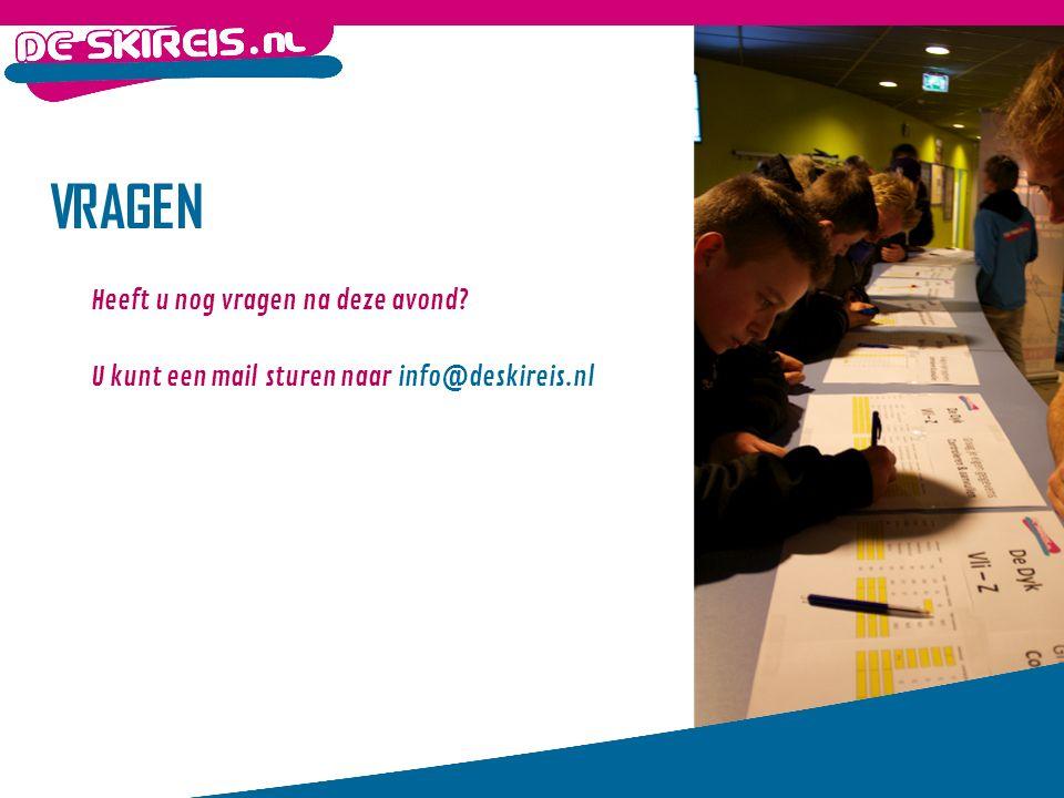 VRAGEN Heeft u nog vragen na deze avond? U kunt een mail sturen naar info@deskireis.nl