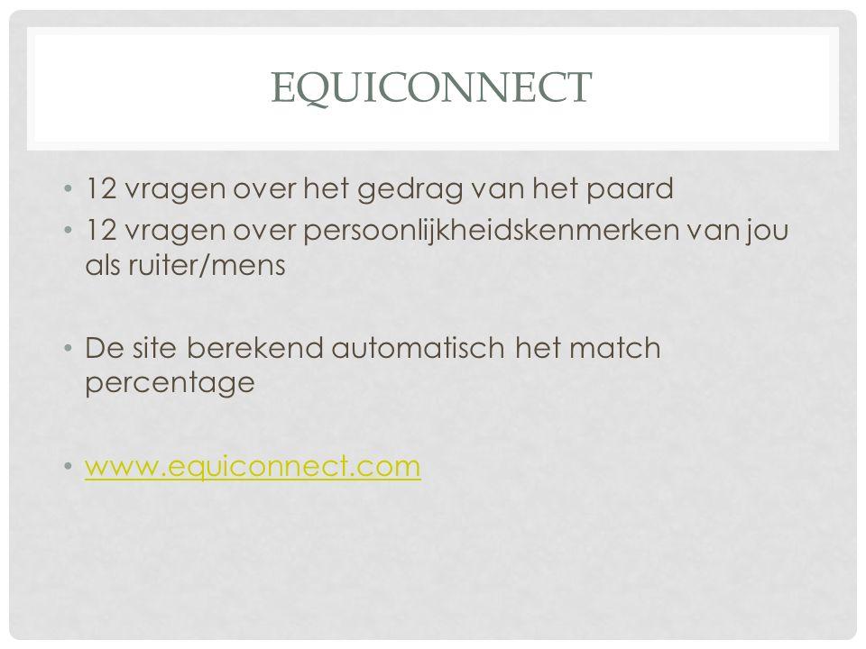 EQUICONNECT 12 vragen over het gedrag van het paard 12 vragen over persoonlijkheidskenmerken van jou als ruiter/mens De site berekend automatisch het match percentage www.equiconnect.com