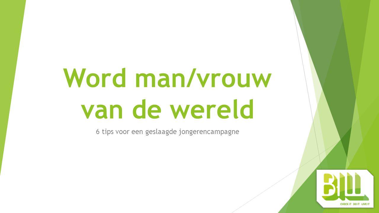 Word man/vrouw van de wereld 6 tips voor een geslaagde jongerencampagne