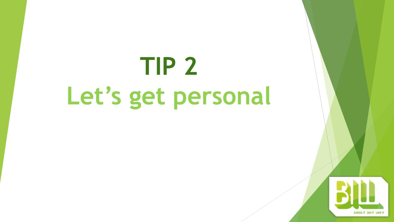 TIP 2 Let's get personal