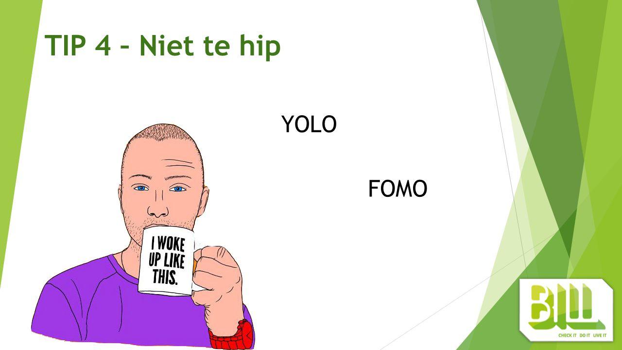 TIP 4 – Niet te hip YOLO FOMO