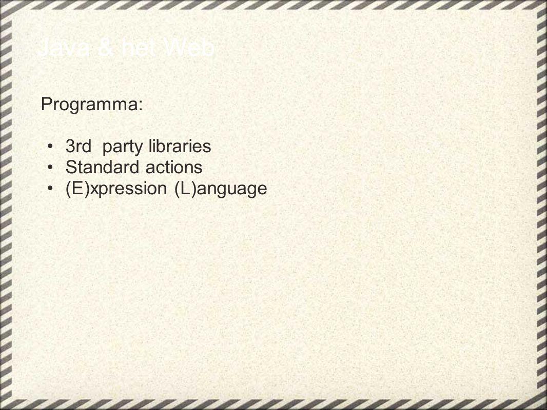 Java & het Web Programma: 3rd party libraries Standard actions (E)xpression (L)anguage