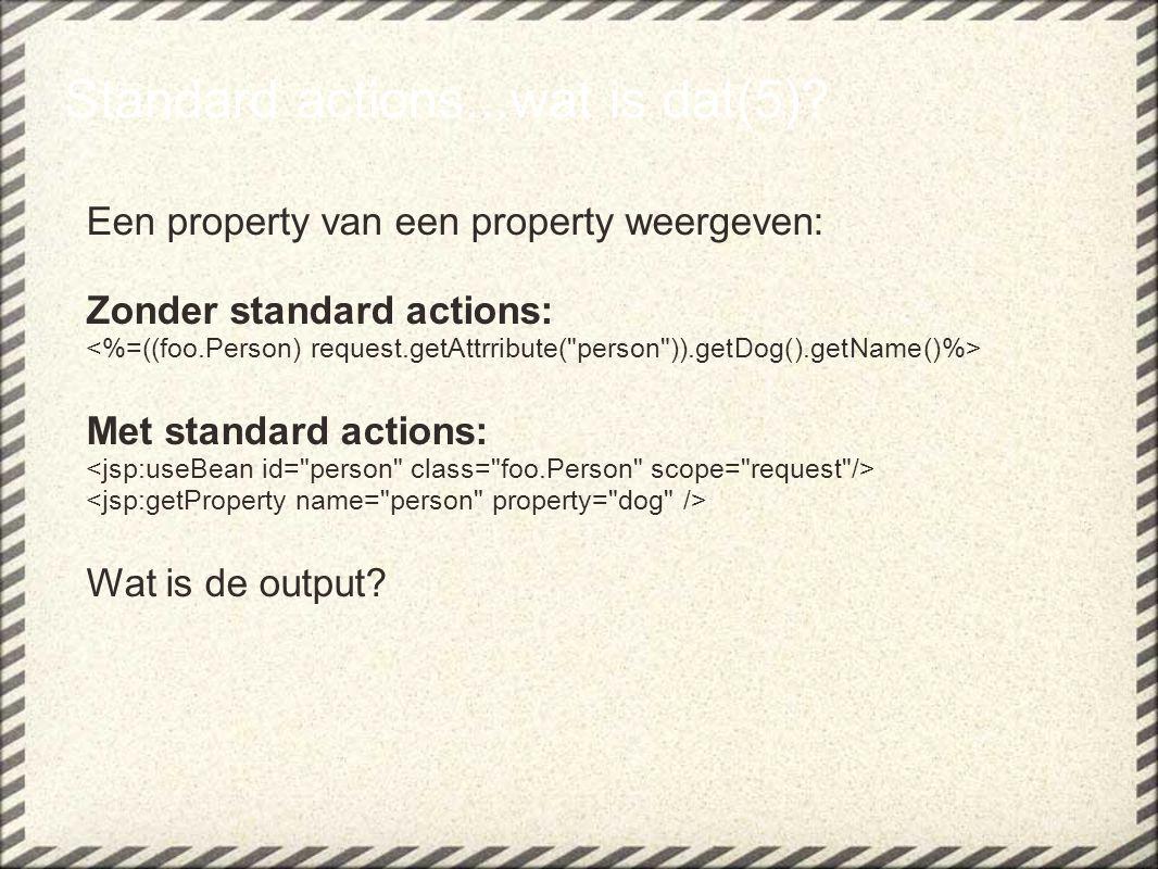 Standard actions...wat is dat(5).