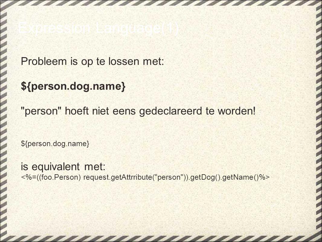 Expression Language(1) Probleem is op te lossen met: ${person.dog.name} person hoeft niet eens gedeclareerd te worden.
