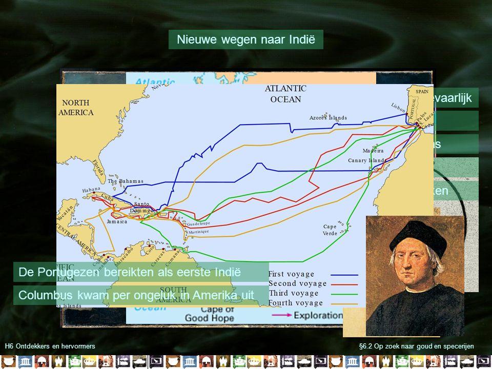 H6 Ontdekkers en hervormers§6.2 Op zoek naar goud en specerijen Nieuwe wegen naar Indië Zeereizen waren erg gevaarlijk Maar: -Magnetisch kompas -Beter
