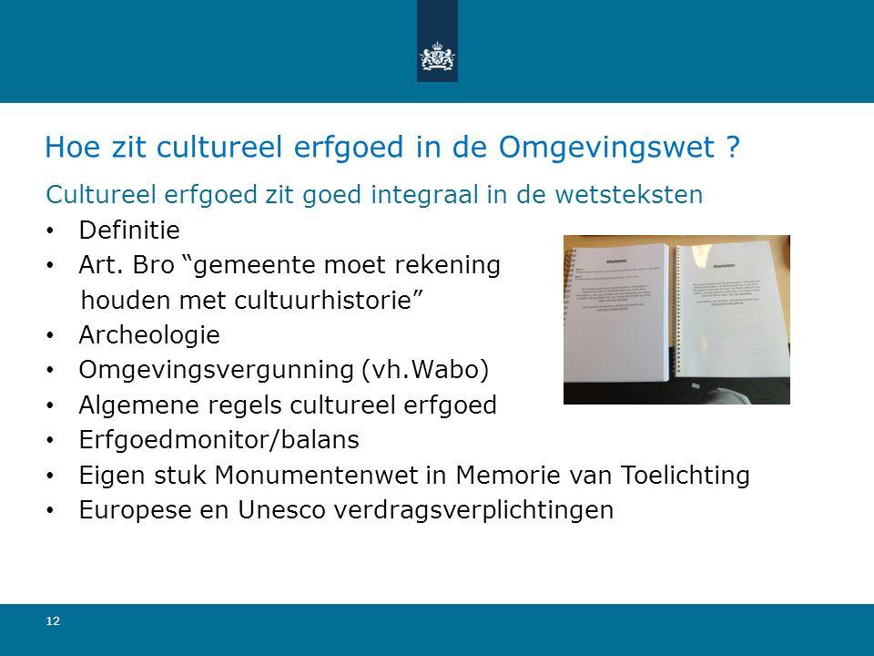 """Hoe zit cultureel erfgoed in de Omgevingswet ? Cultureel erfgoed zit goed integraal in de wetsteksten Definitie Art. Bro """"gemeente moet rekening houde"""