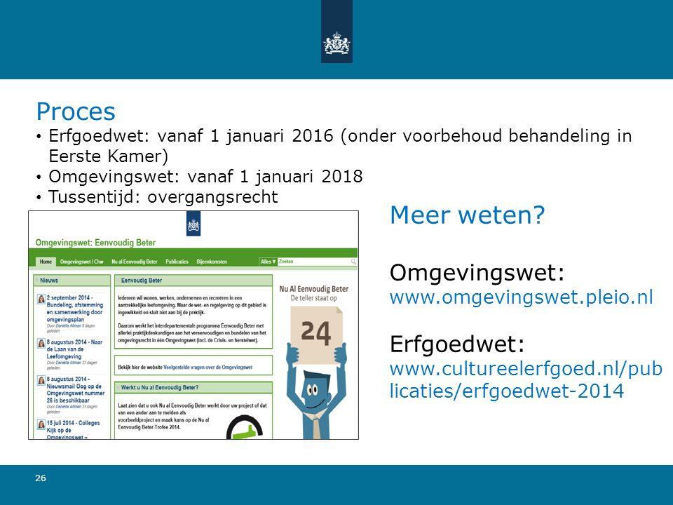 26 Meer weten? Omgevingswet: www.omgevingswet.pleio.nl Erfgoedwet: www.cultureelerfgoed.nl/pub licaties/erfgoedwet-2014 Proces Erfgoedwet: vanaf 1 jan