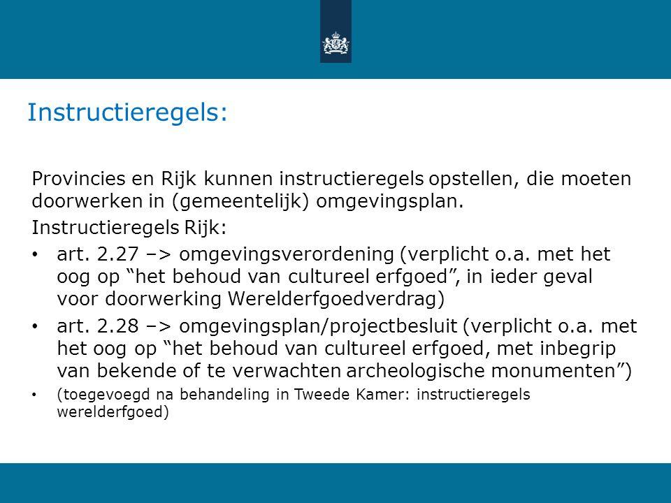 Instructieregels: Provincies en Rijk kunnen instructieregels opstellen, die moeten doorwerken in (gemeentelijk) omgevingsplan. Instructieregels Rijk: