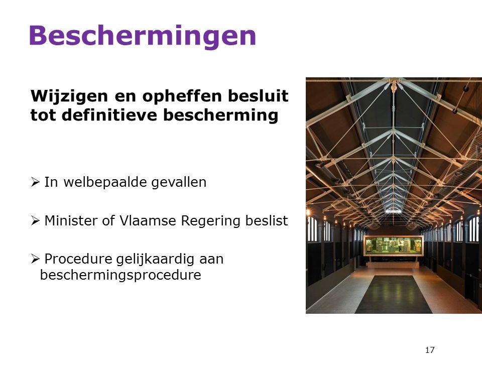 Wijzigen en opheffen besluit tot definitieve bescherming  In welbepaalde gevallen  Minister of Vlaamse Regering beslist  Procedure gelijkaardig aan beschermingsprocedure 17 Beschermingen