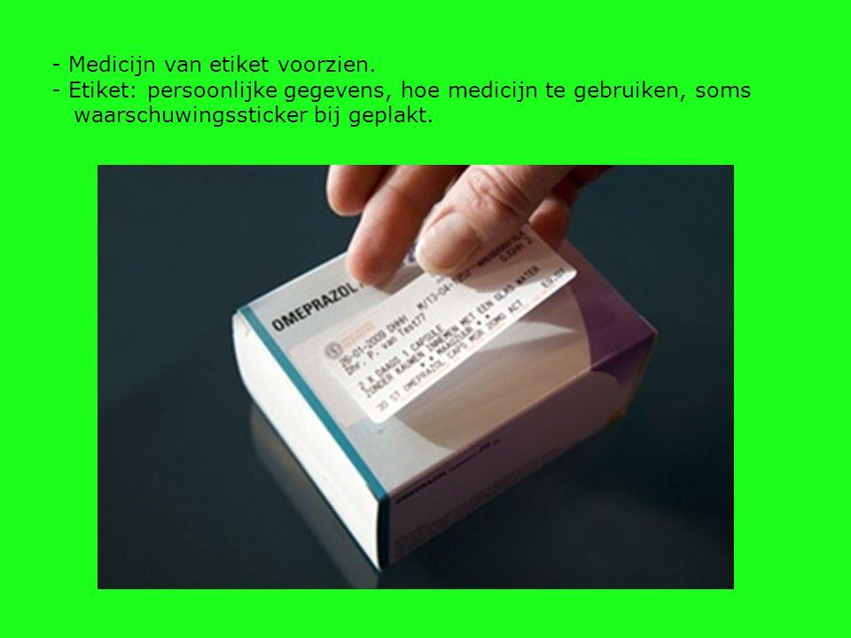 - Medicijn van etiket voorzien. - Etiket: persoonlijke gegevens, hoe medicijn te gebruiken, soms waarschuwingssticker bij geplakt.