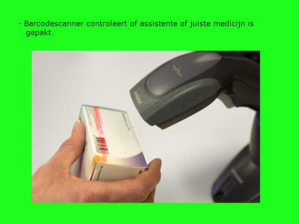 - Barcodescanner controleert of assistente of juiste medicijn is gepakt.
