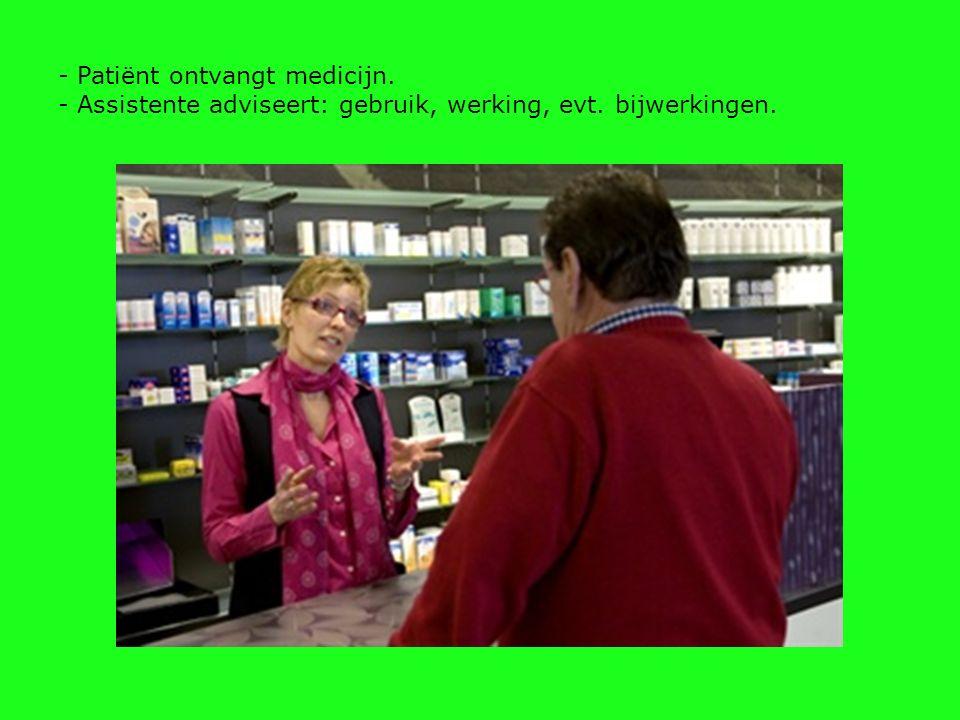 - Patiënt ontvangt medicijn. - Assistente adviseert: gebruik, werking, evt. bijwerkingen.