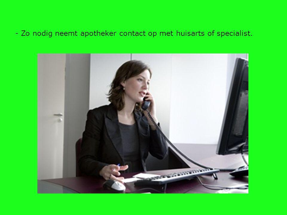 - Zo nodig neemt apotheker contact op met huisarts of specialist.