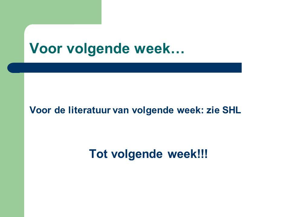 Voor volgende week… Voor de literatuur van volgende week: zie SHL Tot volgende week!!!