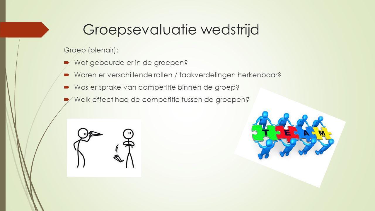 Groepsevaluatie wedstrijd Groep (plenair):  Wat gebeurde er in de groepen?  Waren er verschillende rollen / taakverdelingen herkenbaar?  Was er spr