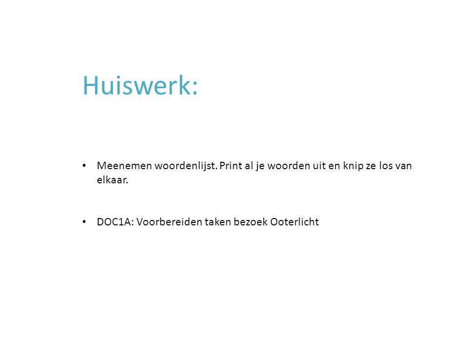 Huiswerk: Meenemen woordenlijst. Print al je woorden uit en knip ze los van elkaar.