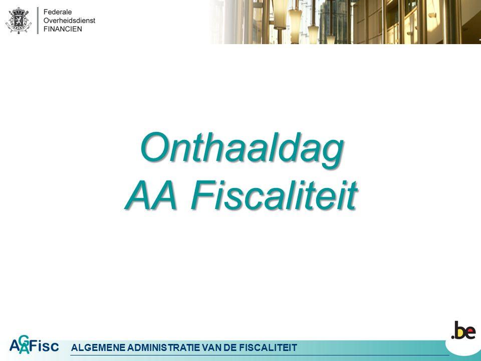 ALGEMENE ADMINISTRATIE VAN DE FISCALITEIT Onthaaldag AA Fiscaliteit