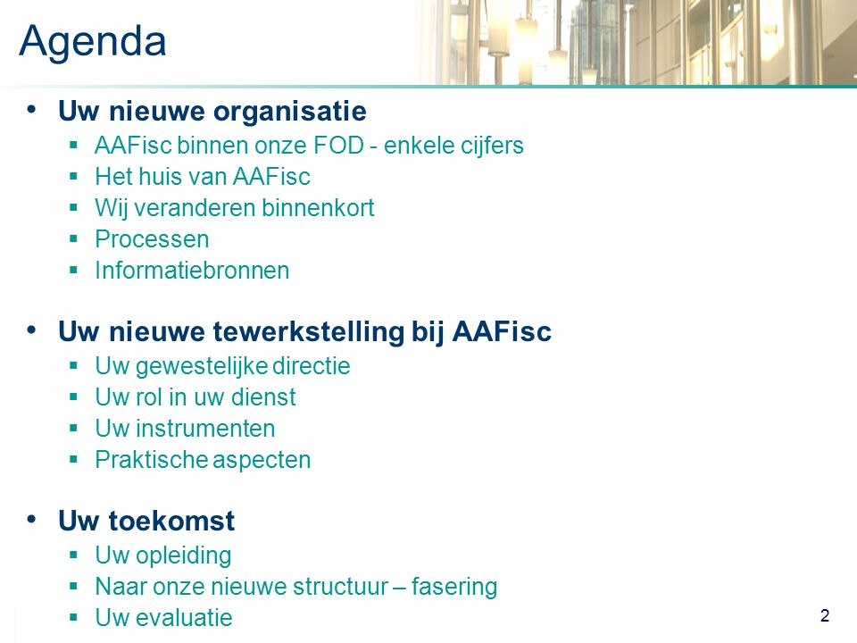 ALGEMENE ADMINISTRATIE VAN DE FISCALITEIT Agenda Uw nieuwe organisatie  AAFisc binnen onze FOD - enkele cijfers  Het huis van AAFisc  Wij verandere