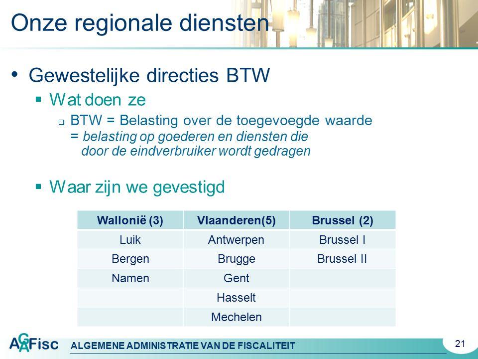 ALGEMENE ADMINISTRATIE VAN DE FISCALITEIT 21 Gewestelijke directies BTW  Wat doen ze  BTW = Belasting over de toegevoegde waarde = belasting op goed